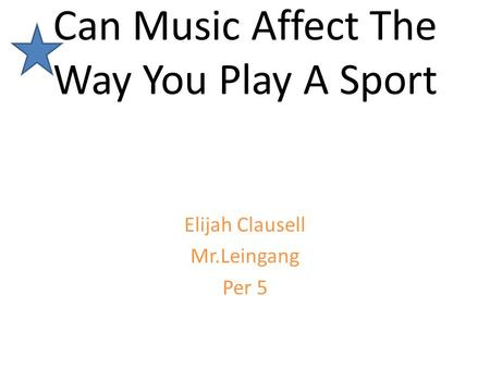 Can Music Affect The Way You Play A Sport Elijah Clausell Mr.Leingang Per 5.