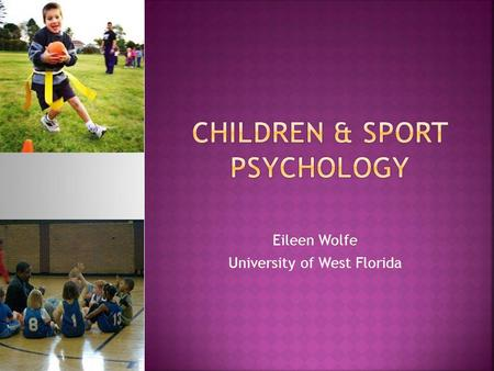 Eileen Wolfe University of West Florida. Youth sports act as a microcosm of society Socialization Problem solving Leadership Discipline Cooperation/teamwork.