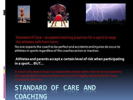 No one expects the coach to be perfect and accidents and injuries do occur to athletes in sports regardless of the coaches action or inaction. Athletes.