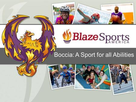 Boccia: A Sport for all Abilities. Presentation Outline 1.Review of the rules of Boccia. 2.Review of Eligibility requirements. 3.Introduction to sport.