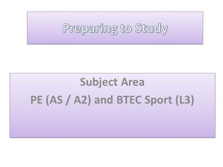 Subject Area PE (AS / A2) and BTEC Sport (L3) Subject Area PE (AS / A2) and BTEC Sport (L3)