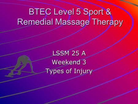 BTEC Level 5 Sport & Remedial Massage Therapy LSSM 25 A Weekend 3 Types of Injury.