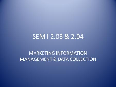 MARKETING INFORMATION MANAGEMENT & DATA COLLECTION