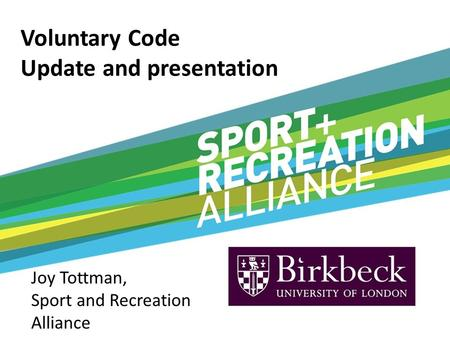 Voluntary Code Update and presentation Joy Tottman, Sport and Recreation Alliance.
