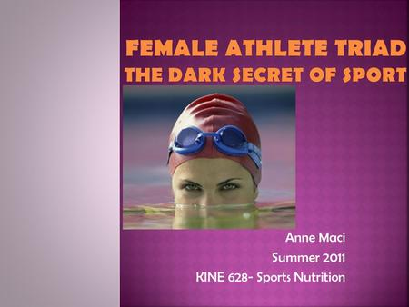 Anne Maci Summer 2011 KINE 628- Sports Nutrition.