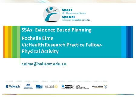 SSAs- Evidence Based Planning Rochelle Eime VicHealth Research Practice Fellow- Physical Activity