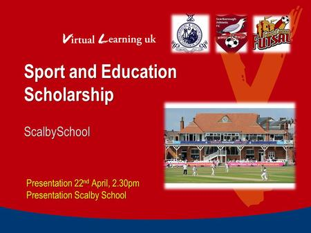 Sport and Education Scholarship Presentation 22 nd April, 2.30pm Presentation Scalby School ScalbySchool.