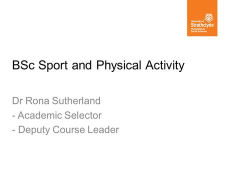 BSc Sport and Physical Activity Dr Rona Sutherland - Academic Selector - Deputy Course Leader.