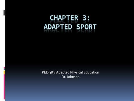 PED 383: Adapted Physical Education Dr. Johnson. Integration continuum 1. Regular Sport 2.Regular Sport with Accommodations 3.Regular and Adapted Sport.
