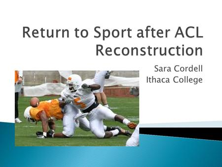 Sara Cordell Ithaca College. Protocol timeline Concomitant injuries or complications Knee stability and strength Objective vs. subjective data Reliability,