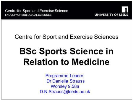 Centre for Sport and Exercise Science FACULTY OF BIOLOGICAL SCIENCES Centre for Sport and Exercise Sciences BSc Sports Science in Relation to Medicine.