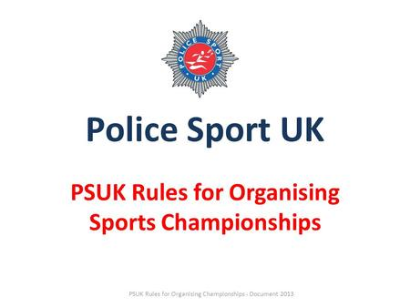 Police Sport UK PSUK Rules for Organising Sports Championships PSUK Rules for Organising Championships - Document 2013.