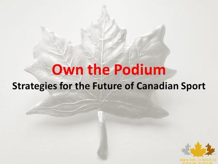 Own the Podium Strategies for the Future of Canadian Sport.