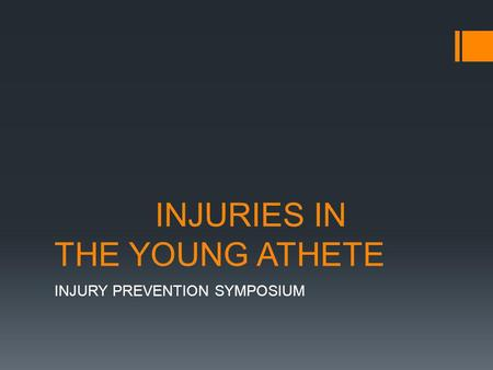 INJURIES IN THE YOUNG ATHETE INJURY PREVENTION SYMPOSIUM.