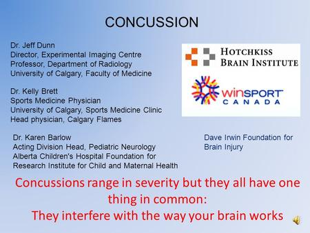 Concussions range in severity but they all have one thing in common: They interfere with the way your brain works CONCUSSION Dr. Karen Barlow Acting Division.