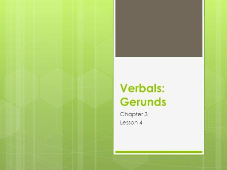 Verbals: Gerunds Chapter 3 Lesson 4.