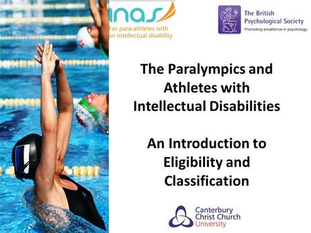 The Paralympics and Athletes with Intellectual Disabilities An Introduction to Eligibility and Classification.