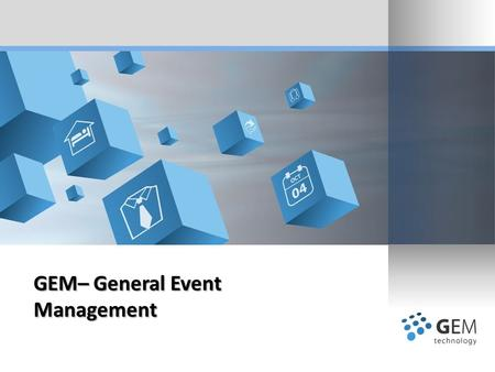 GEM– General Event Management. GEM Technology – General PPT, 2013 GEM TECHNOLOGY, IMPACT, BENEFITS THE TEAM, OUR SYSTEM, OUR ADVANTAGE MODULES INTEGRATION.