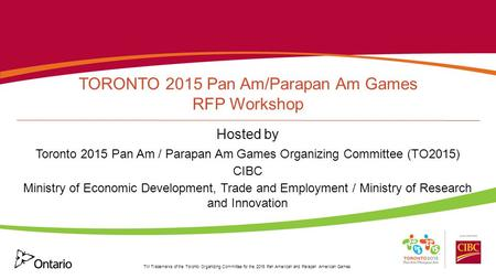 TM Trademarks of the Toronto Organizing Committee for the 2015 Pan American and Parapan American Games. TORONTO 2015 Pan Am/Parapan Am Games RFP Workshop.