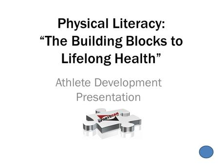 "Physical Literacy: ""The Building Blocks to Lifelong Health"""