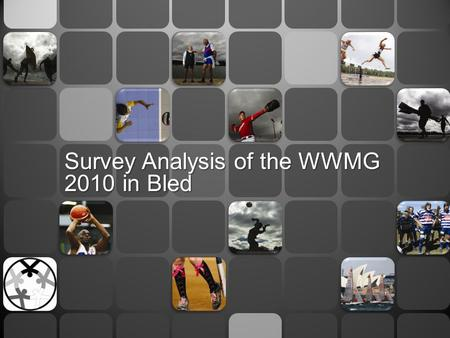 Survey Analysis of the WWMG 2010 in Bled. Have you ever competed in a Masters Event of any kind before? Have you heard about the IMGA before this event?