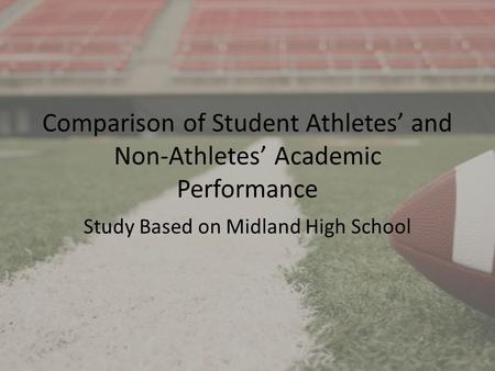 Comparison of Student Athletes and Non-Athletes Academic Performance Study Based on Midland High School.