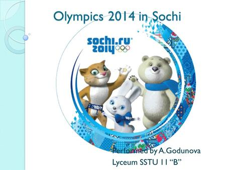 Olympics 2014 in Sochi Performed by A.Godunova Lyceum SSTU 11 B.