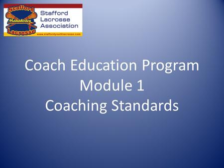 Coach Education Program Module 1 Coaching Standards.