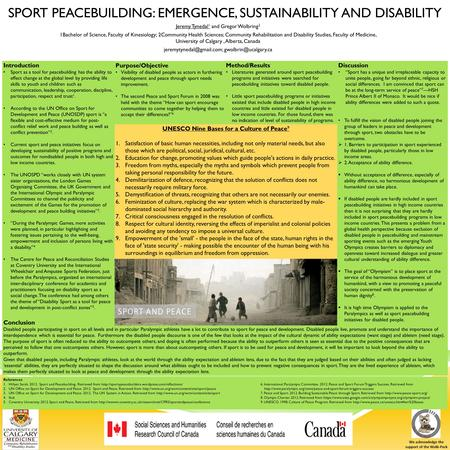 SPORT PEACEBUILDING: EMERGENCE, SUSTAINABILITY AND DISABILITY Jeremy Tynedal 1 and Gregor Wolbring 2 1Bachelor of Science, Faculty of Kinesiology; 2Community.