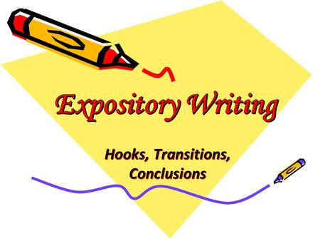 Hooks, Transitions, Conclusions. What is Expository Writing? Provides an explanation of a specific topic. Gives facts, reasons, explanations, or examples.
