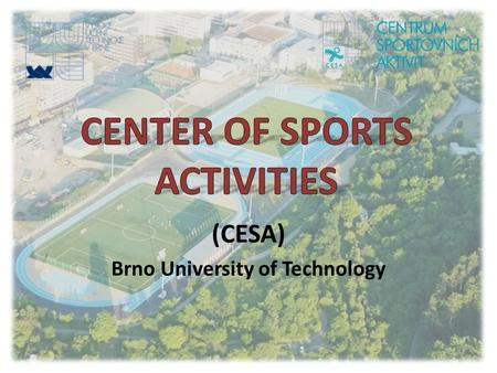 (CESA) Brno University of Technology. Center of Sports Activities, BUT Professional and organizational support Physical education and sports for students.
