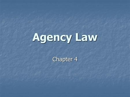 Agency Law Chapter 4. Agency Law What is an agent? What is an agent? Any individual who represents a second individual or entity in negotiations with.
