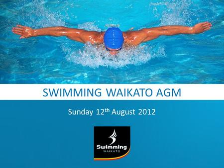 SWIMMING WAIKATO AGM Sunday 12 th August 2012. VISION Swimming For Life ParticipationPartnershipsPerformance.