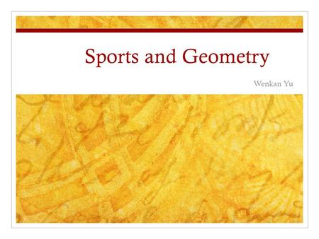 Sports and Geometry Wenkan Yu. Shapes Soccer Basketball Football Badminton.