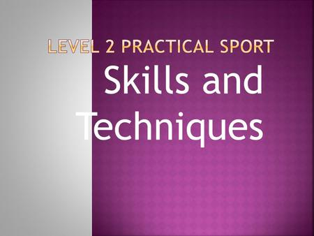 Skills and Techniques. The skills you require for sport are dependent on the activity and position. E.g. A gk in football will need some different skills.