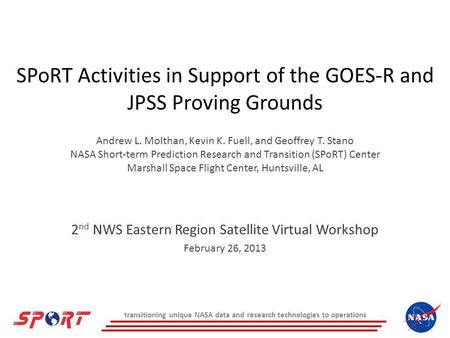 SPoRT Activities in Support of the GOES-R and JPSS Proving Grounds Andrew L. Molthan, Kevin K. Fuell, and Geoffrey T. Stano NASA Short-term Prediction.