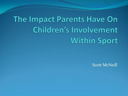 Scott McNeill. Parents play several roles in youth sport. The role of the parent is often expressed as a sport triangle, consisting of the child, parents.