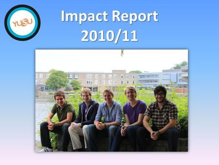 Impact Report 2010/11. The First Year of our 2010-13 Strategic Plan Huge progress in all five key areas already Huge progress in all five key areas already.
