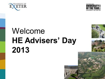 Welcome HE Advisers Day 2013. The important bits Fire alarms and facilities 11:50 13:00 with undergraduate students and HELOA members.