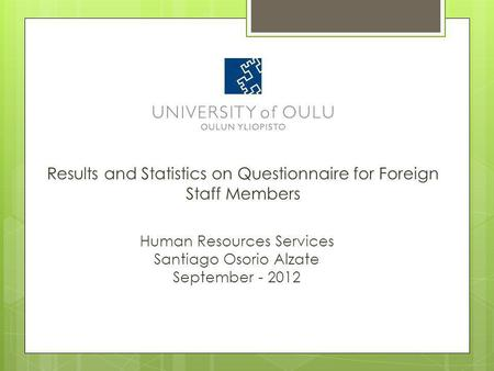 Results and Statistics on Questionnaire for Foreign Staff Members Human Resources Services Santiago Osorio Alzate September - 2012.