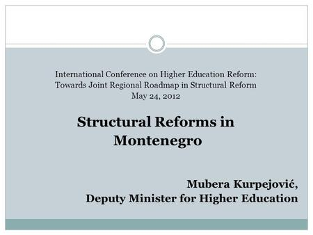 International Conference on Higher Education Reform: Towards Joint Regional Roadmap in Structural Reform May 24, 2012 Structural Reforms in Montenegro.