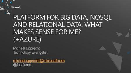 PLATFORM FOR BIG DATA, NOSQL AND RELATIONAL DATA. WHAT MAKES SENSE FOR ME? (+AZURE)
