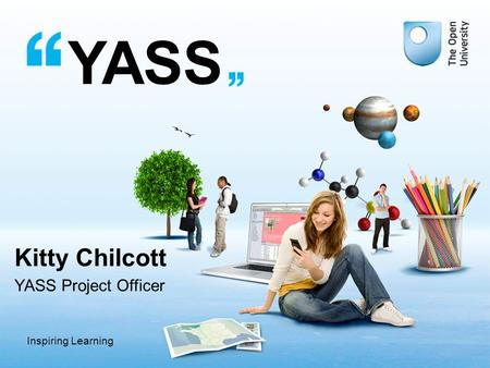 Inspiring Learning YASS Kitty Chilcott YASS Project Officer.