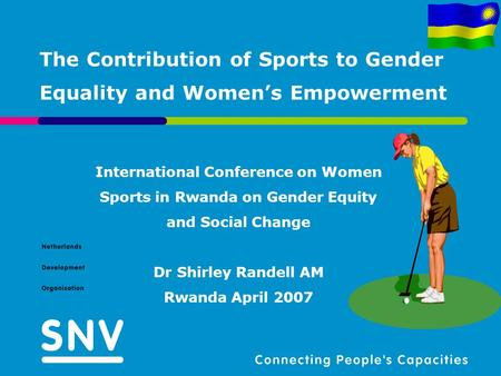The Contribution of Sports to Gender Equality and Womens Empowerment International Conference on Women Sports in Rwanda on Gender Equity and Social Change.