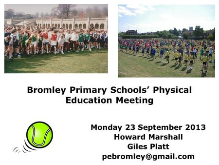 Bromley Primary <strong>Schools</strong>' Physical <strong>Education</strong> Meeting