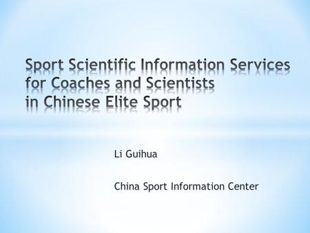 Li Guihua China Sport Information Center. . A Brief Introduction of CSIC. Sport Scientific Information Services in Chinese Elite Sport * Client * Service.
