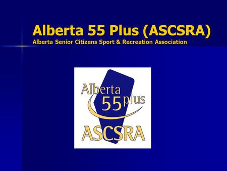 Alberta 55 Plus (ASCSRA) Alberta Senior Citizens <strong>Sport</strong> & Recreation Association.