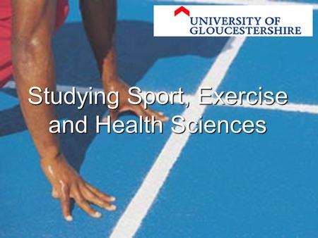 Studying Sport, Exercise and Health Sciences. Faculty of Sport, Health & Social Care Oxstalls Campus.
