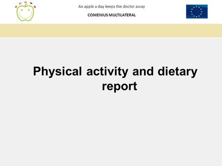 An apple a day keeps the doctor away COMENIUS MULTILATERAL Physical activity and dietary report.