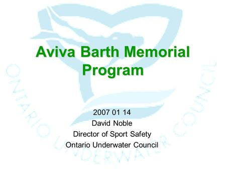 Aviva Barth Memorial Program 2007 01 14 David Noble Director of Sport Safety Ontario Underwater Council.